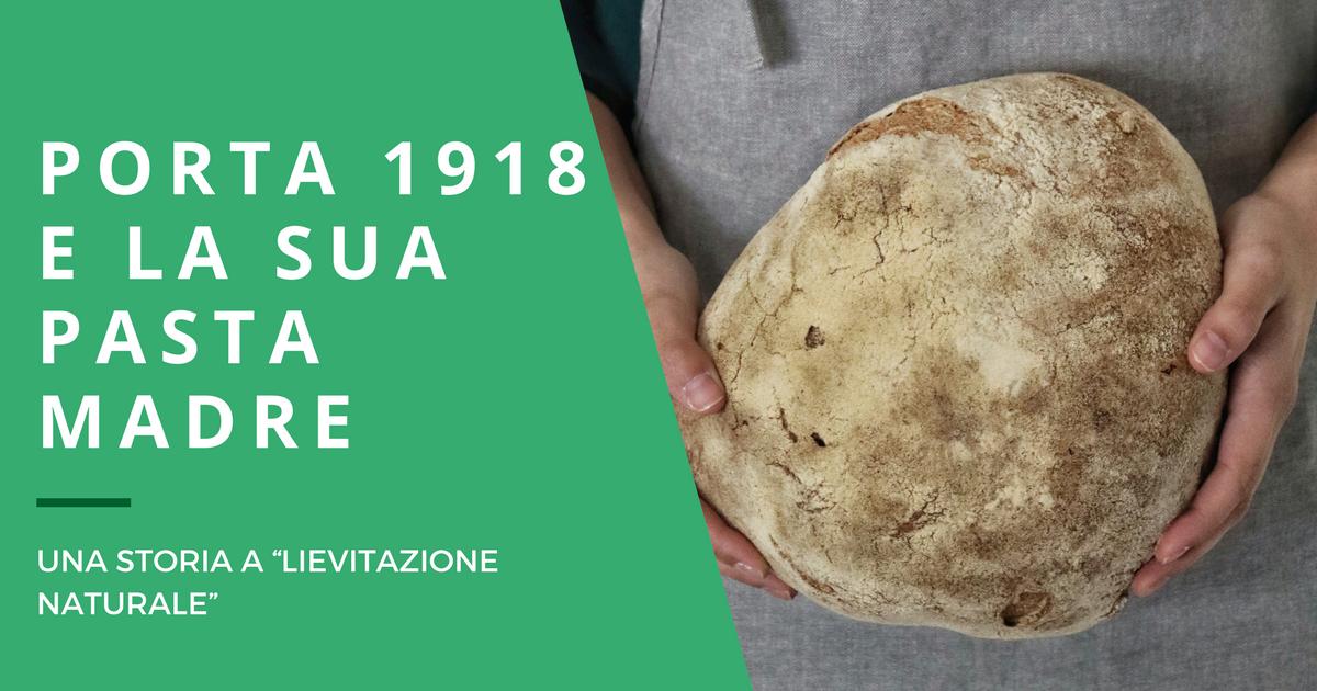 La storia di Porta 1918 e la loro pasta madre